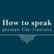 Learn to speak Farsi for your travel to Iran
